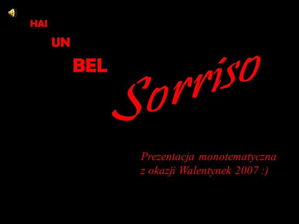 Prezentacja monotematyczna z okazji Walentynek 2007 :) HAI UN BEL