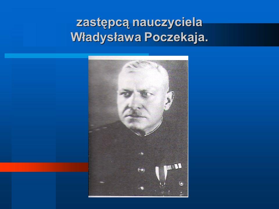 zastępcą nauczyciela Władysława Poczekaja.