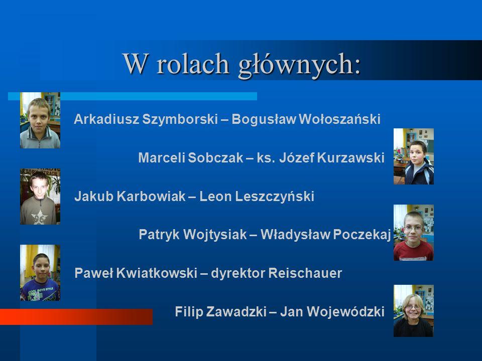 W rolach głównych: Arkadiusz Szymborski – Bogusław Wołoszański Marceli Sobczak – ks.