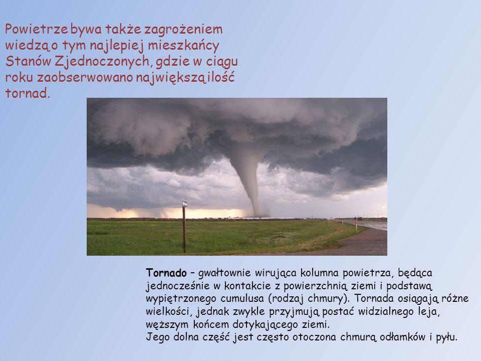 Powietrze bywa także zagrożeniem wiedzą o tym najlepiej mieszkańcy Stanów Zjednoczonych, gdzie w ciągu roku zaobserwowano największą ilość tornad. Tor