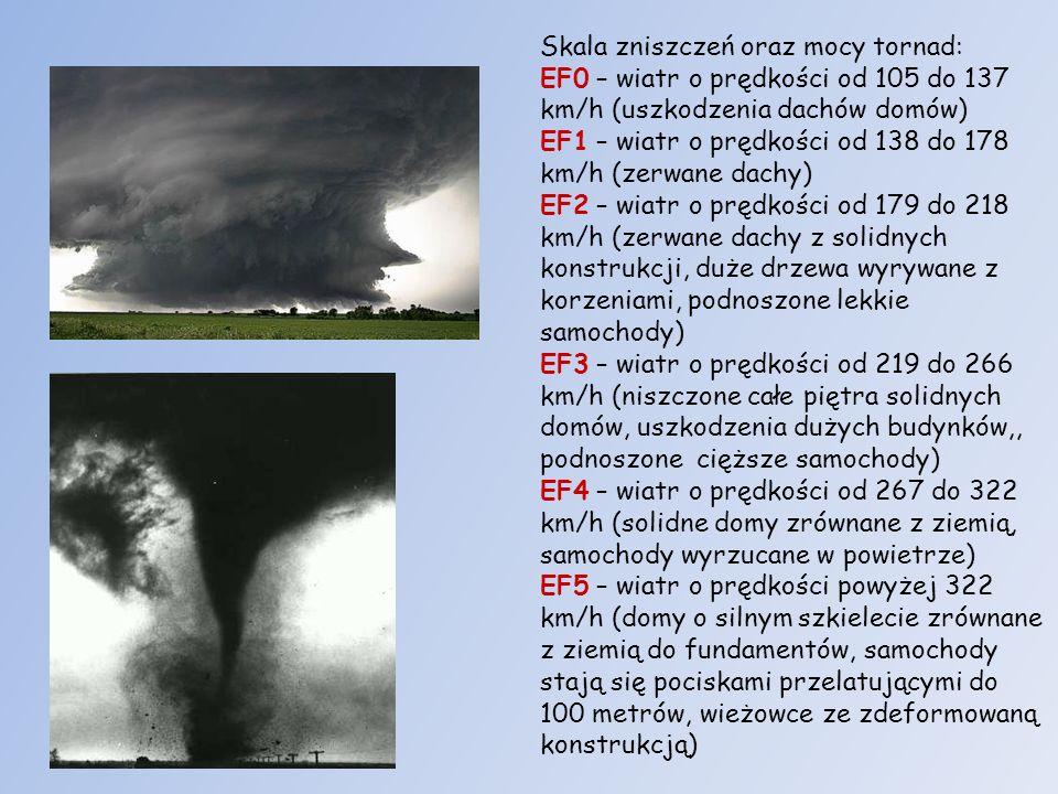 Skala zniszczeń oraz mocy tornad: EF0 – wiatr o prędkości od 105 do 137 km/h (uszkodzenia dachów domów) EF1 – wiatr o prędkości od 138 do 178 km/h (ze