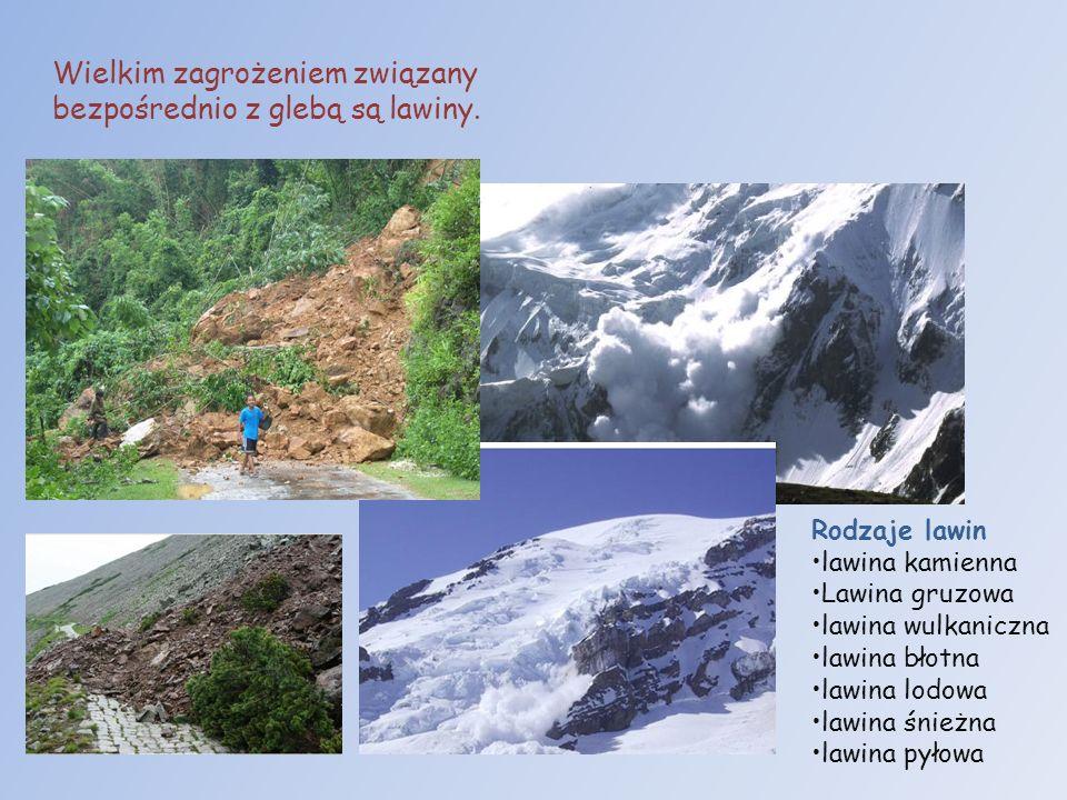Wielkim zagrożeniem związany bezpośrednio z glebą są lawiny. Rodzaje lawin lawina kamienna Lawina gruzowa lawina wulkaniczna lawina błotna lawina lodo