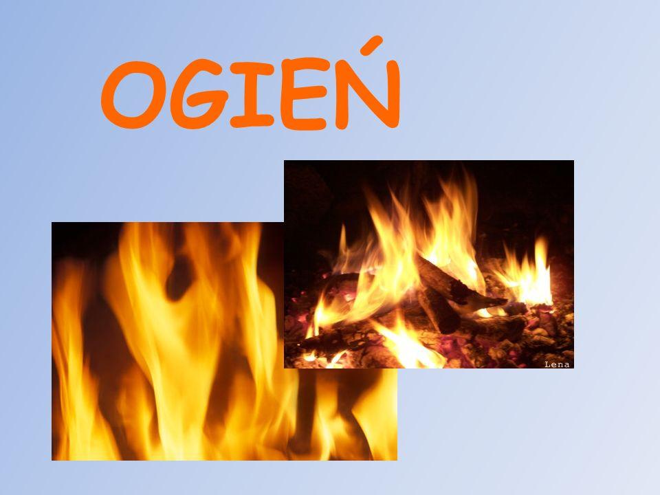 Ogień – informacje ogólne Ogień – suma obserwowanych zjawisk towarzyszących na ogół procesowi spalania czyli szybkiego utleniania.