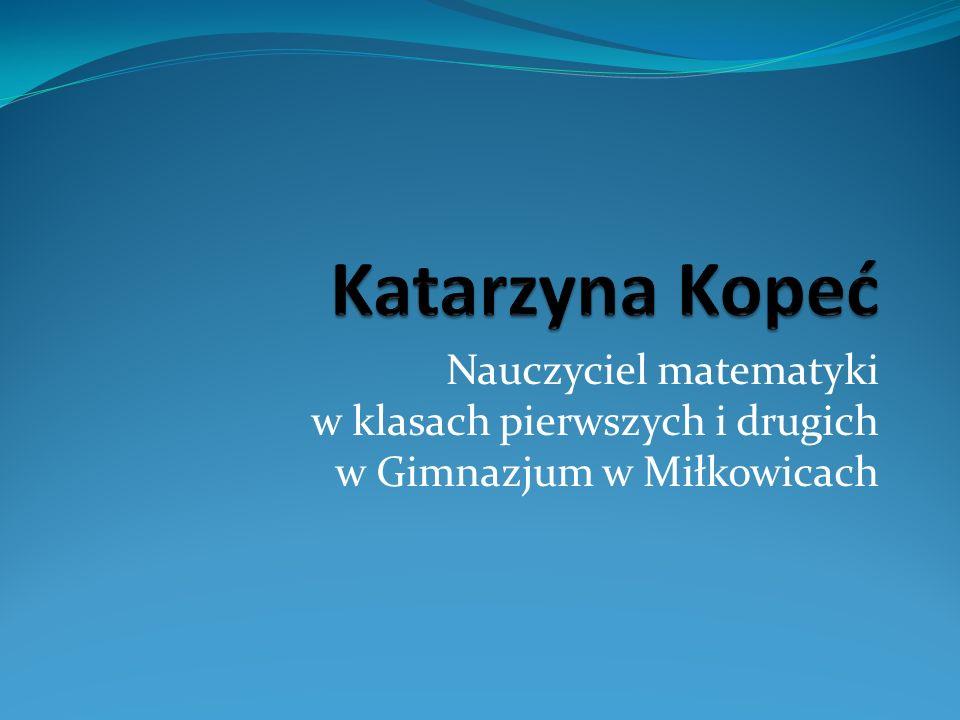 Nauczyciel matematyki w klasach pierwszych i drugich w Gimnazjum w Miłkowicach