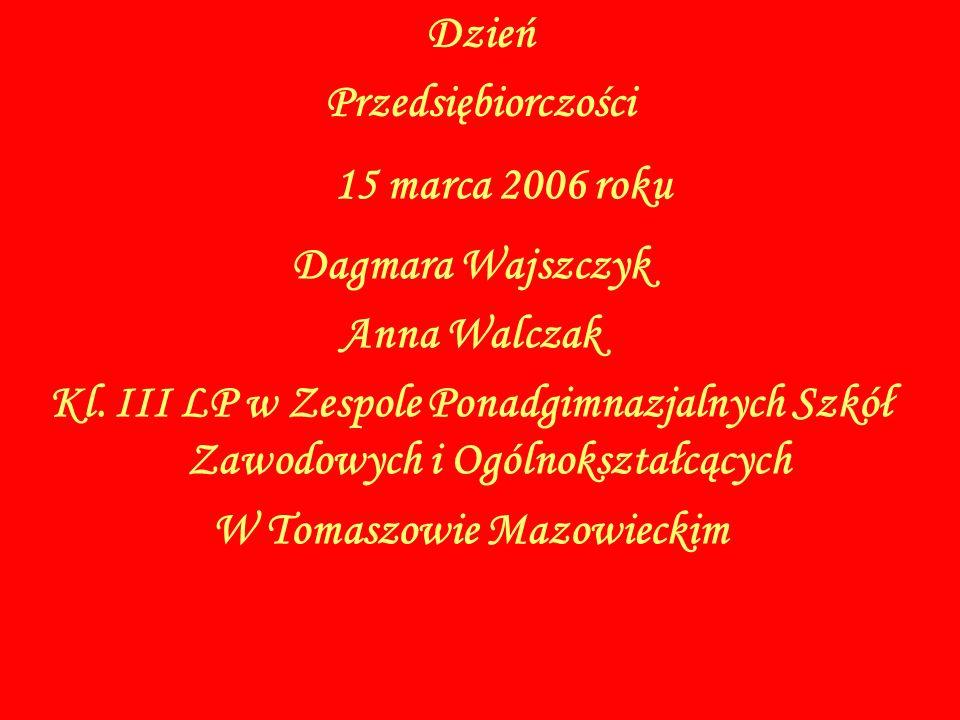 15 marca 2006 roku Dzień Przedsiębiorczości Dagmara Wajszczyk Anna Walczak Kl. III LP w Zespole Ponadgimnazjalnych Szkół Zawodowych i Ogólnokształcący