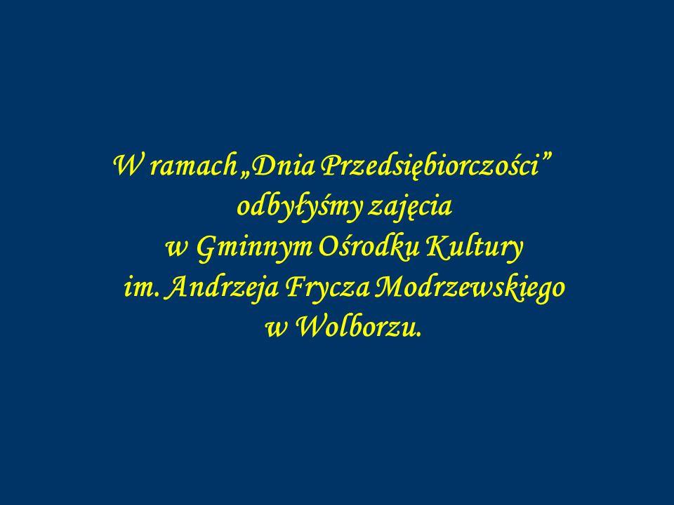 W ramach Dnia Przedsiębiorczości odbyłyśmy zajęcia w Gminnym Ośrodku Kultury im. Andrzeja Frycza Modrzewskiego w Wolborzu.