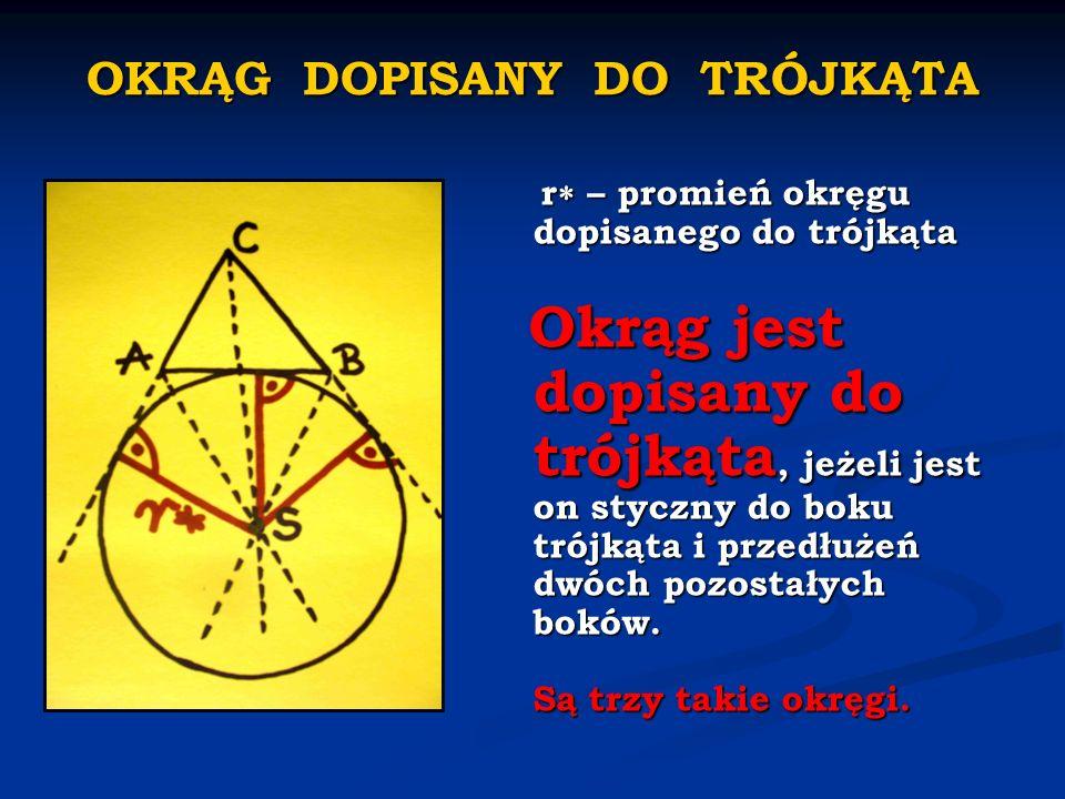 r – promień okręgu dopisanego do trójkąta Okrąg jest dopisany do trójkąta, jeżeli jest on styczny do boku trójkąta i przedłużeń dwóch pozostałych bokó