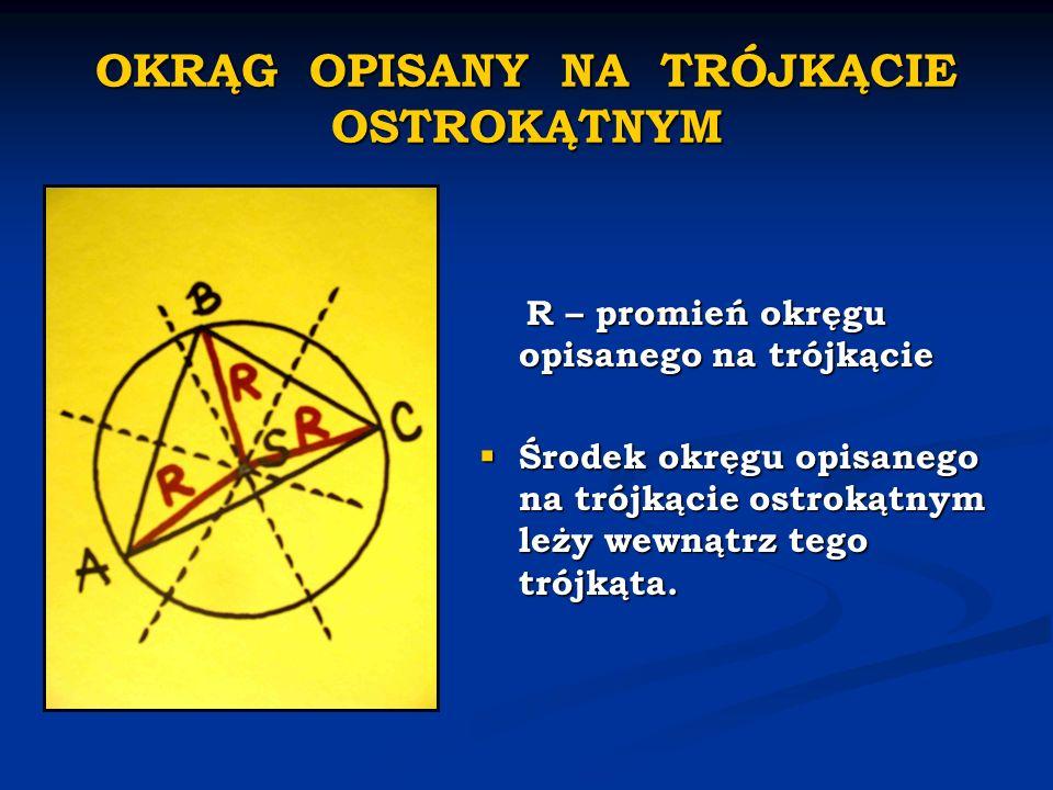 OKRĄG OPISANY NA TRÓJKĄCIE OSTROKĄTNYM R – promień okręgu opisanego na trójkącie Środek okręgu opisanego na trójkącie ostrokątnym leży wewnątrz tego t