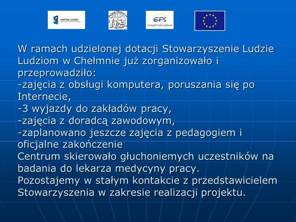 W ramach udzielonej dotacji Stowarzyszenie Ludzie Ludziom w Chełmnie już zorganizowało i przeprowadziło: -zajęcia z obsługi komputera, poruszania się