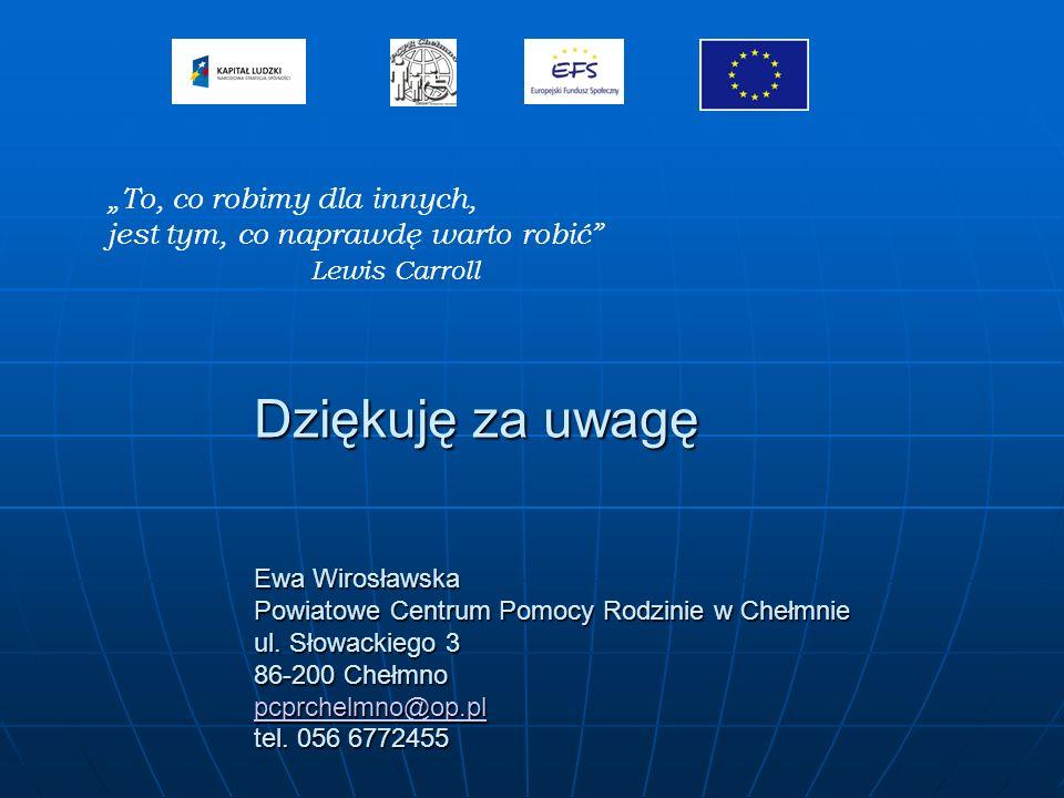 Dziękuję za uwagę Ewa Wirosławska Powiatowe Centrum Pomocy Rodzinie w Chełmnie ul. Słowackiego 3 86-200 Chełmno pcprchelmno@op.pl tel. 056 6772455 pcp