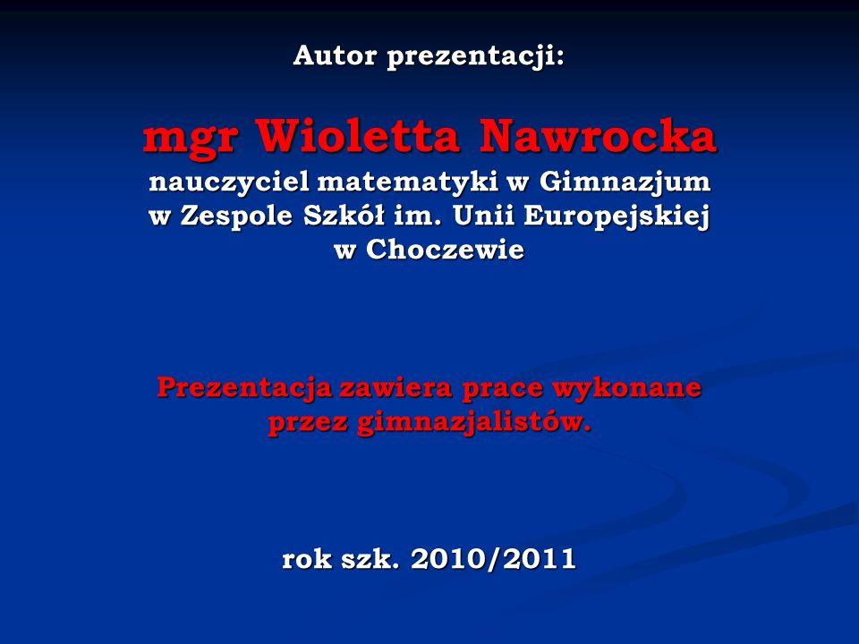 Autor prezentacji: mgr Wioletta Nawrocka nauczyciel matematyki w Gimnazjum w Zespole Szkół im. Unii Europejskiej w Choczewie Prezentacja zawiera prace
