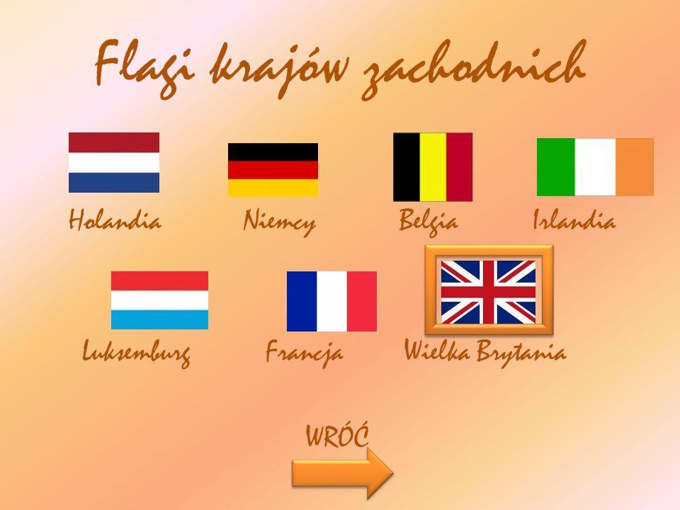 Flagi krajów zachodnich Holandia Niemcy Belgia Irlandia Luksemburg Francja Wielka Brytania WRÓĆ
