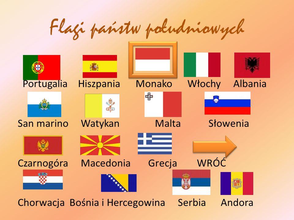 Flagi państw południowych Portugalia Hiszpania Monako Włochy Albania San marino Watykan Malta Słowenia Czarnogóra Macedonia Grecja WRÓĆ Chorwacja Bośn