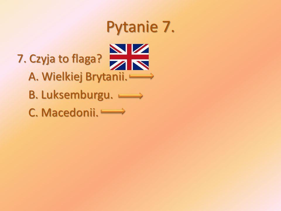 Pytanie 7. 7. Czyja to flaga? A. Wielkiej Brytanii. A. Wielkiej Brytanii. B. Luksemburgu. B. Luksemburgu. C. Macedonii. C. Macedonii.