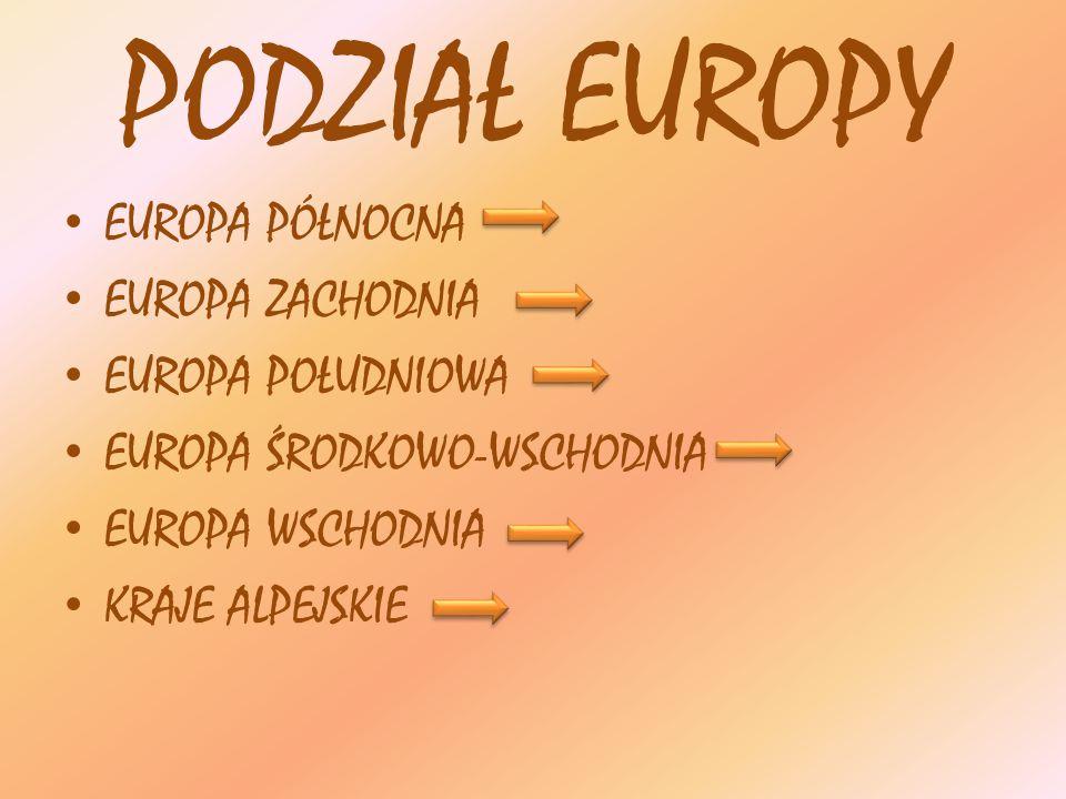 PODZIAŁ EUROPY EUROPA PÓŁNOCNA EUROPA ZACHODNIA EUROPA POŁUDNIOWA EUROPA ŚRODKOWO-WSCHODNIA EUROPA WSCHODNIA KRAJE ALPEJSKIE