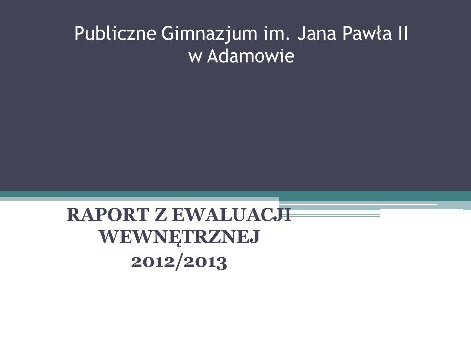 Publiczne Gimnazjum im. Jana Pawła II w Adamowie RAPORT Z EWALUACJI WEWNĘTRZNEJ 2012/2013