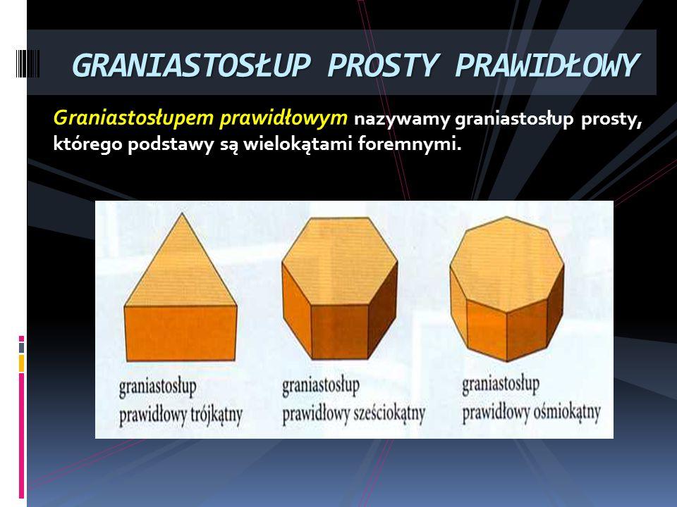 Graniastosłupem prawidłowym nazywamy graniastosłup prosty, którego podstawy są wielokątami foremnymi. GRANIASTOSŁUP PROSTY PRAWIDŁOWY