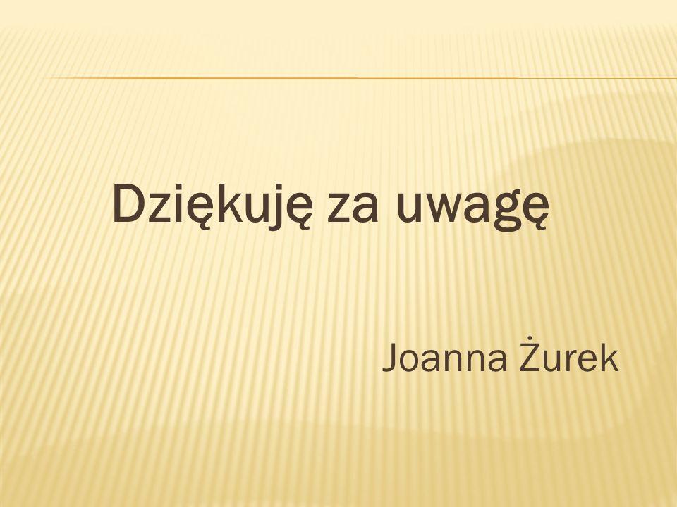 Dziękuję za uwagę Joanna Żurek