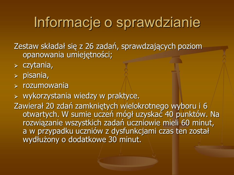 Informacje o sprawdzianie Zestaw składał się z 26 zadań, sprawdzających poziom opanowania umiejętności; czytania, czytania, pisania, pisania, rozumowa