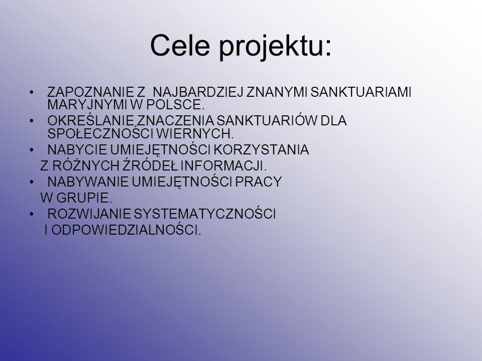 Cele projektu: ZAPOZNANIE Z NAJBARDZIEJ ZNANYMI SANKTUARIAMI MARYJNYMI W POLSCE.