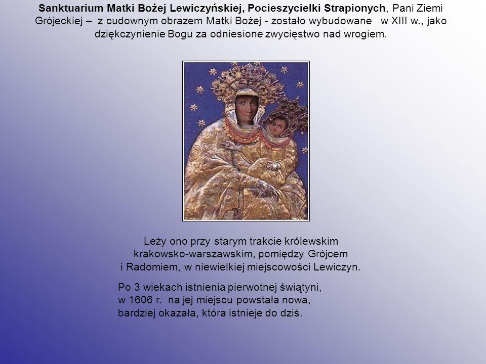 Sanktuarium Matki Bożej Lewiczyńskiej, Pocieszycielki Strapionych, Pani Ziemi Grójeckiej – z cudownym obrazem Matki Bożej - zostało wybudowane w XIII w., jako dziękczynienie Bogu za odniesione zwycięstwo nad wrogiem.
