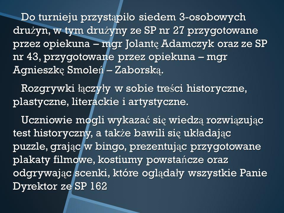 Do turnieju przyst ą pi ł o siedem 3-osobowych dru ż yn, w tym dru ż yny ze SP nr 27 przygotowane przez opiekuna – mgr Jolant ę Adamczyk oraz ze SP nr