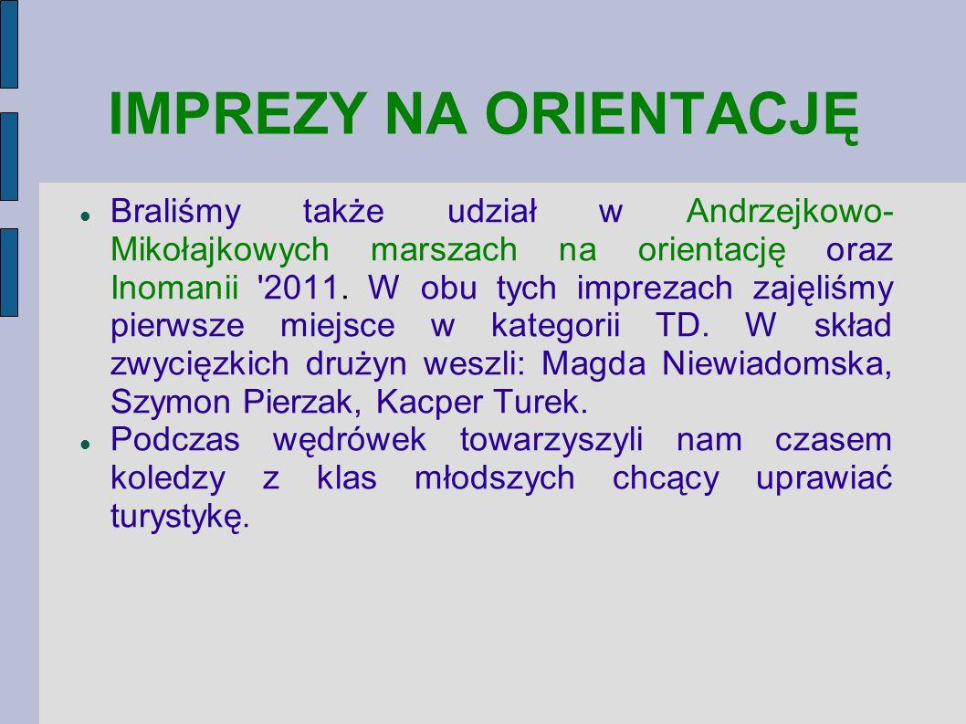 IMPREZY NA ORIENTACJĘ Braliśmy także udział w Andrzejkowo- Mikołajkowych marszach na orientację oraz Inomanii '2011. W obu tych imprezach zajęliśmy pi