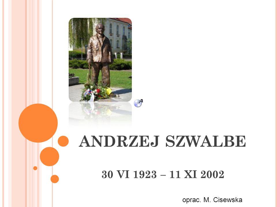 ANDRZEJ SZWALBE 30 VI 1923 – 11 XI 2002 oprac. M. Cisewska