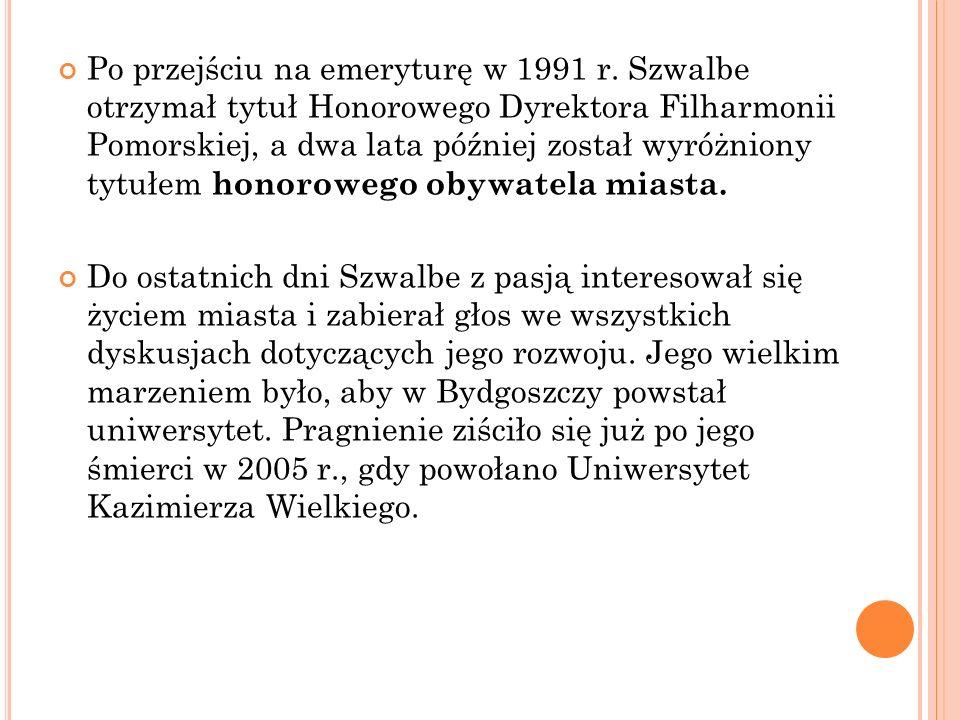 Po przejściu na emeryturę w 1991 r. Szwalbe otrzymał tytuł Honorowego Dyrektora Filharmonii Pomorskiej, a dwa lata później został wyróżniony tytułem h