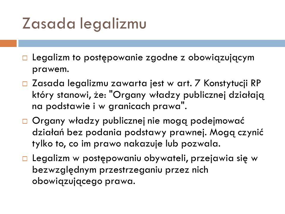 Zasada legalizmu Legalizm to postępowanie zgodne z obowiązującym prawem.
