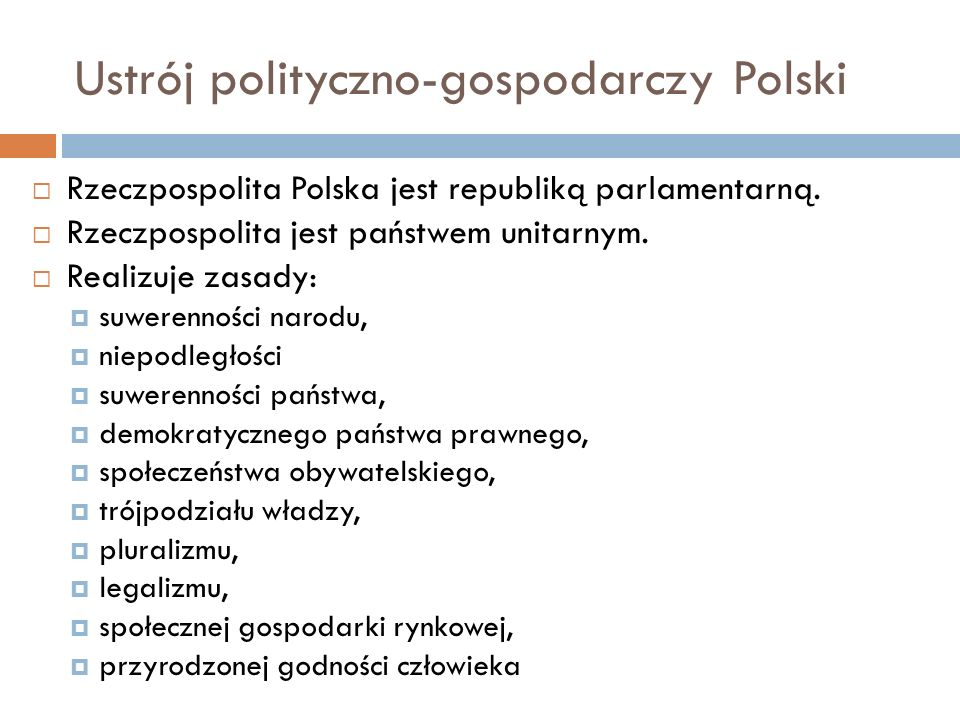 Ustrój polityczno-gospodarczy Polski Rzeczpospolita Polska jest republiką parlamentarną.
