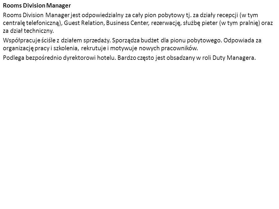 Rooms Division Manager Rooms Division Manager jest odpowiedzialny za cały pion pobytowy tj. za działy recepcji (w tym centralę telefoniczną), Guest Re