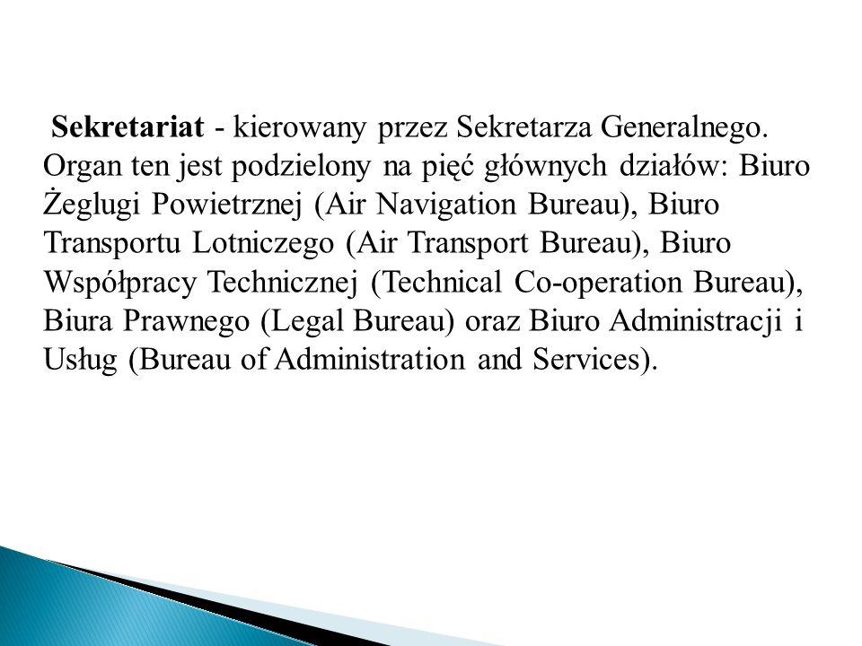 Sekretariat - kierowany przez Sekretarza Generalnego. Organ ten jest podzielony na pięć głównych działów: Biuro Żeglugi Powietrznej (Air Navigation Bu