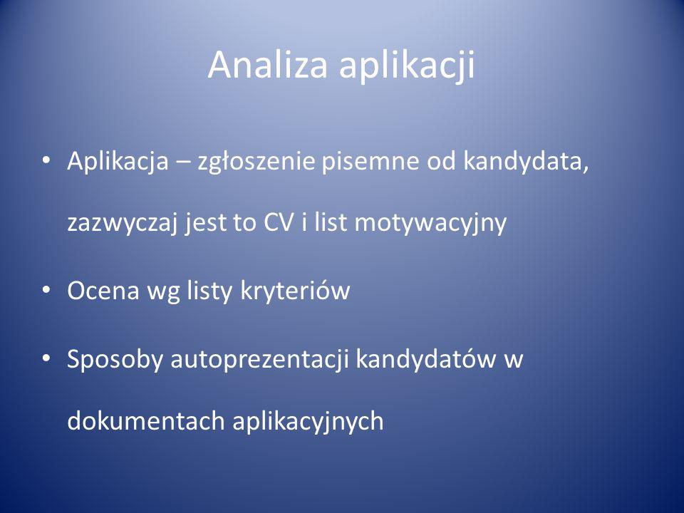 Analiza aplikacji Aplikacja – zgłoszenie pisemne od kandydata, zazwyczaj jest to CV i list motywacyjny Ocena wg listy kryteriów Sposoby autoprezentacj