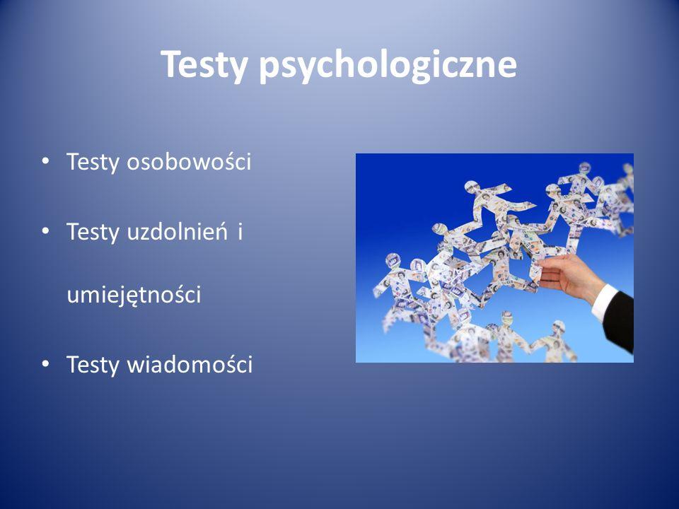 Testy psychologiczne Testy osobowości Testy uzdolnień i umiejętności Testy wiadomości