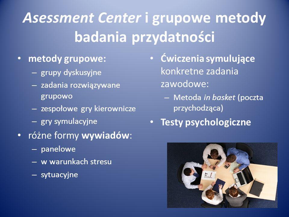 Asessment Center i grupowe metody badania przydatności metody grupowe: – grupy dyskusyjne – zadania rozwiązywane grupowo – zespołowe gry kierownicze –