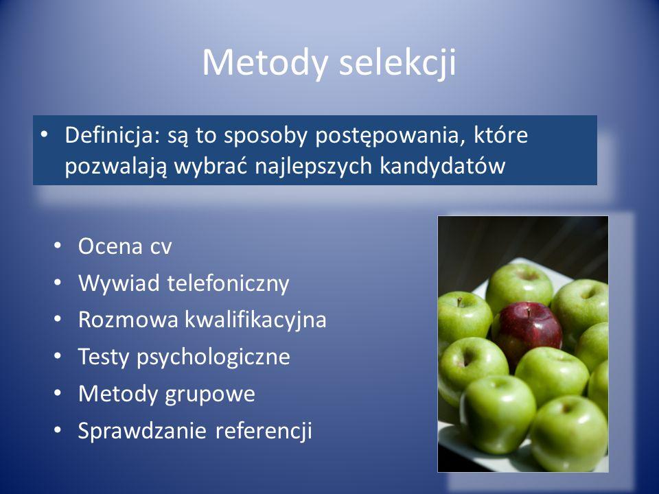 Metody selekcji Definicja: są to sposoby postępowania, które pozwalają wybrać najlepszych kandydatów Ocena cv Wywiad telefoniczny Rozmowa kwalifikacyj