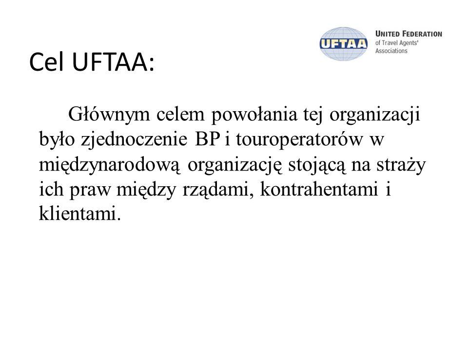 Cel UFTAA: Głównym celem powołania tej organizacji było zjednoczenie BP i touroperatorów w międzynarodową organizację stojącą na straży ich praw międz