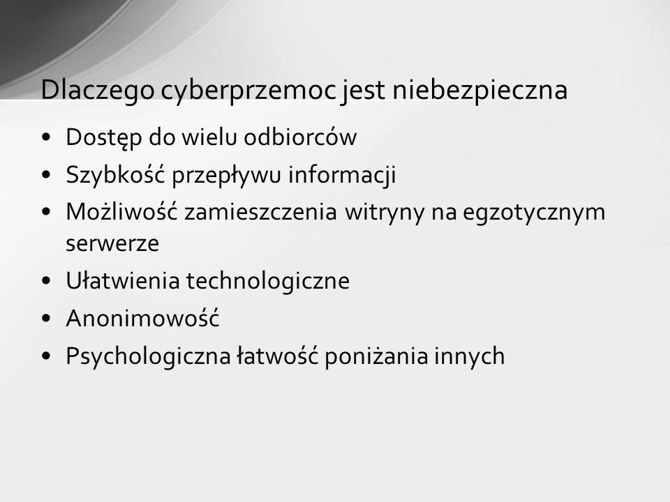 Dostęp do wielu odbiorców Szybkość przepływu informacji Możliwość zamieszczenia witryny na egzotycznym serwerze Ułatwienia technologiczne Anonimowość Psychologiczna łatwość poniżania innych Dlaczego cyberprzemoc jest niebezpieczna