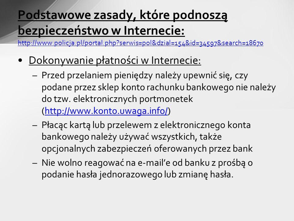 Dokonywanie płatności w Internecie: –Przed przelaniem pieniędzy należy upewnić się, czy podane przez sklep konto rachunku bankowego nie należy do tzw.