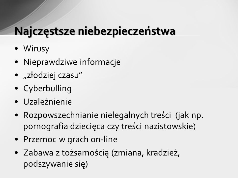 Wirusy Nieprawdziwe informacje złodziej czasu Cyberbulling Uzależnienie Rozpowszechnianie nielegalnych treści (jak np.