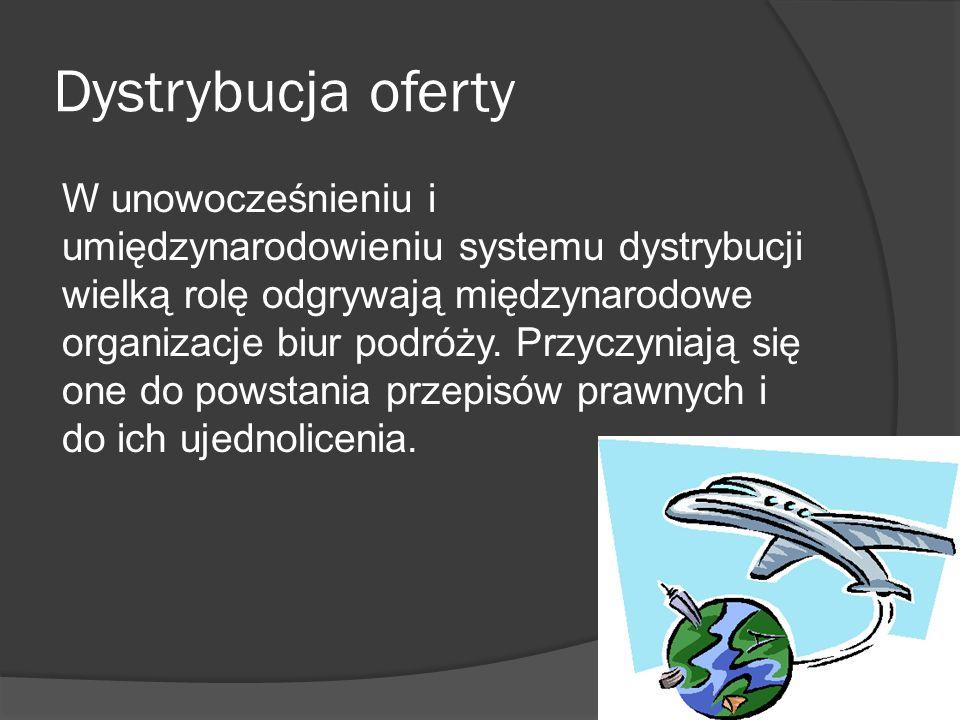 Dystrybucja oferty W unowocześnieniu i umiędzynarodowieniu systemu dystrybucji wielką rolę odgrywają międzynarodowe organizacje biur podróży.
