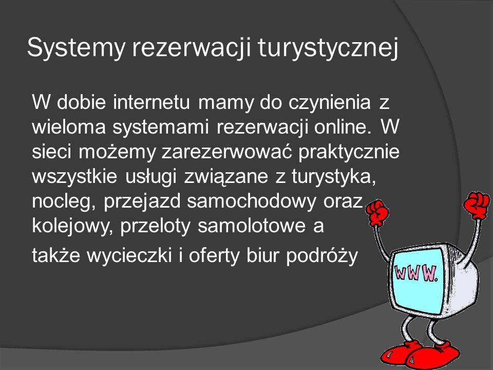 Systemy rezerwacji turystycznej W dobie internetu mamy do czynienia z wieloma systemami rezerwacji online.