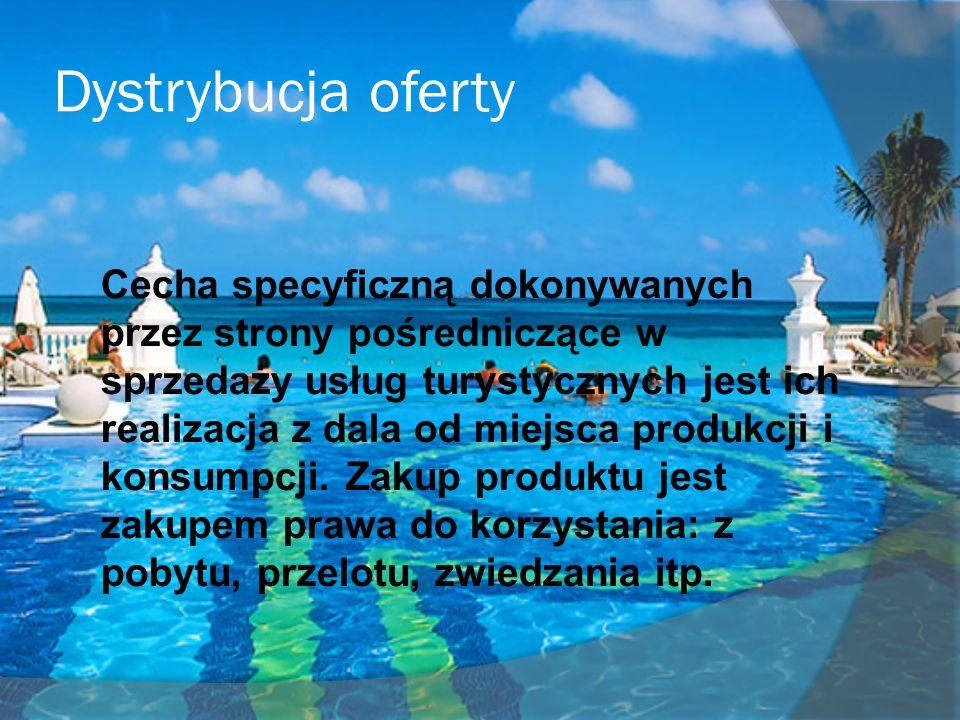 Dystrybucja oferty Cecha specyficzną dokonywanych przez strony pośredniczące w sprzedaży usług turystycznych jest ich realizacja z dala od miejsca produkcji i konsumpcji.