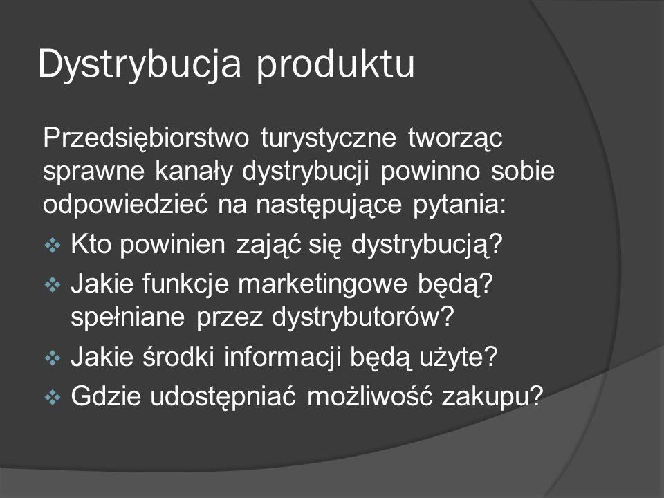 Dystrybucja produktu Przedsiębiorstwo turystyczne tworząc sprawne kanały dystrybucji powinno sobie odpowiedzieć na następujące pytania: Kto powinien zająć się dystrybucją.