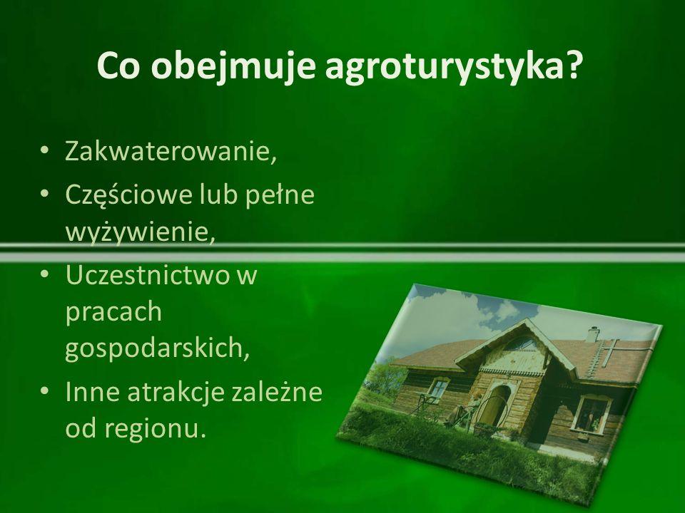 Co obejmuje agroturystyka? Zakwaterowanie, Częściowe lub pełne wyżywienie, Uczestnictwo w pracach gospodarskich, Inne atrakcje zależne od regionu.