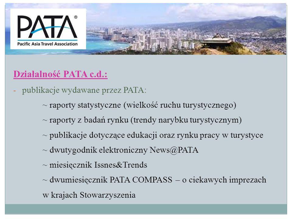 Działalność PATA c.d.: - publikacje wydawane przez PATA: ~ raporty statystyczne (wielkość ruchu turystycznego) ~ raporty z badań rynku (trendy narybku