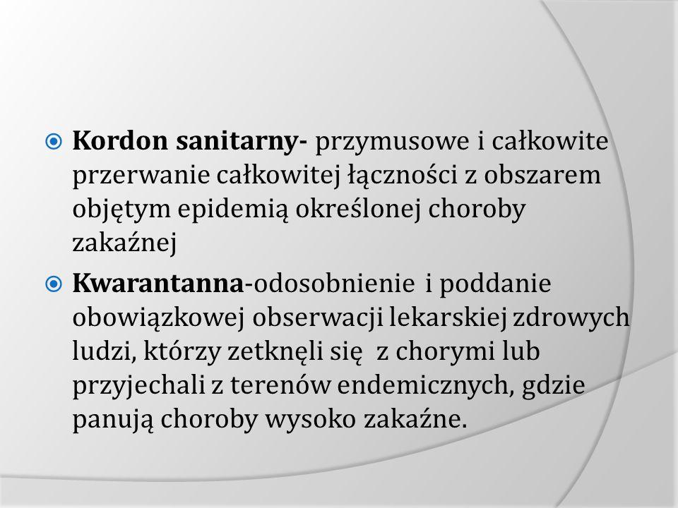 Kordon sanitarny- przymusowe i całkowite przerwanie całkowitej łączności z obszarem objętym epidemią określonej choroby zakaźnej Kwarantanna-odosobnie