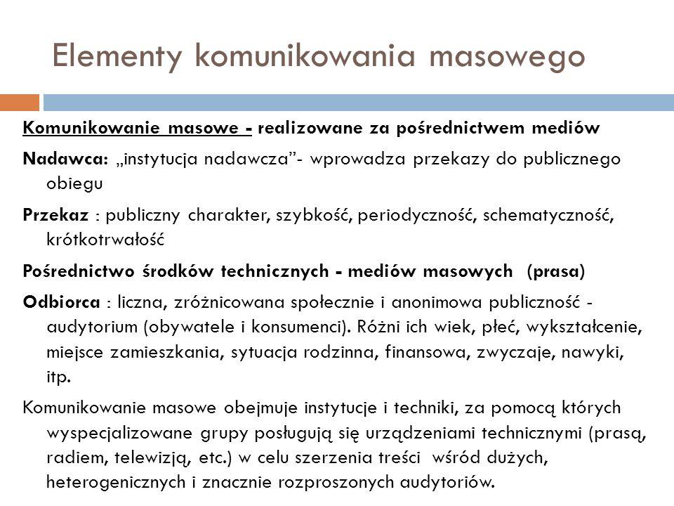 Elementy komunikowania masowego Komunikowanie masowe - realizowane za pośrednictwem mediów Nadawca: instytucja nadawcza- wprowadza przekazy do publicz