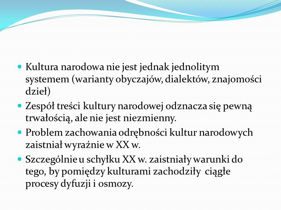 Kultura narodowa nie jest jednak jednolitym systemem (warianty obyczajów, dialektów, znajomości dzieł) Zespół treści kultury narodowej odznacza się pe